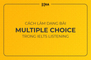 Cách làm Multiple Choice Listening IELTS hiệu quả