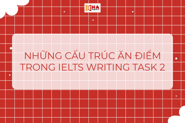 Những cấu trúc ăn điểm trong IELTS Writing Task 2