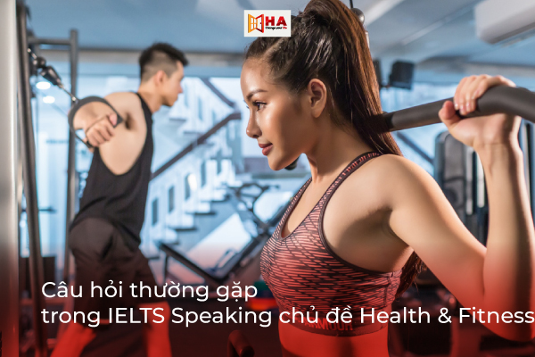 Một số câu hỏi thường gặp trong IELTS Speaking chủ đề Health & Fitness