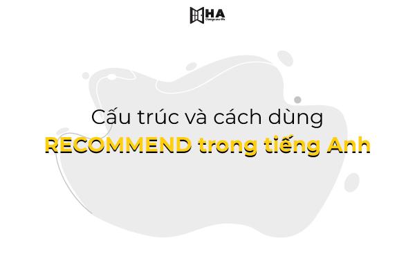 Cấu trúc và cách dùng Recommend trong Tiếng Anh