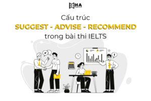 Cấu trúc Suggest - Advise - Recommend trong bài thi IELTS