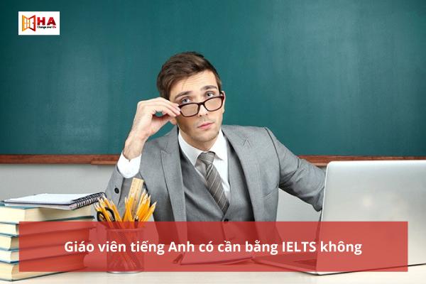 Giáo viên tiếng Anh có cần bằng IELTS không