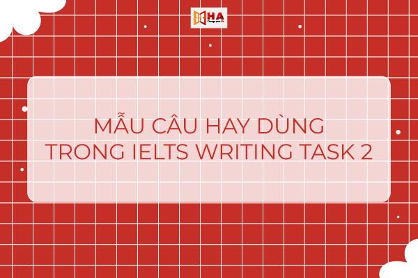 Một số mẫu câu hay dùng trong IELTS Writing Task 2