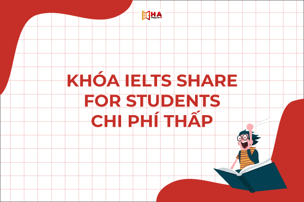 Khóa IELTS Share For Students - Khóa học IELTS giá rẻ chất lượng cao