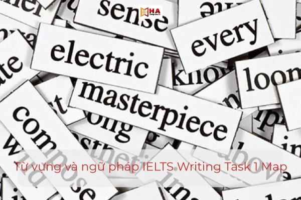 Một số từ vựng và ngữ pháp liên quan tới IELTS Writing Task 1 Map