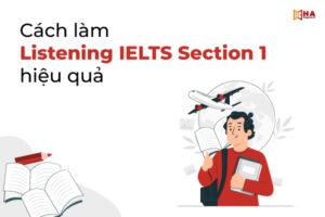 Chi tiết cách làm Listening IELTS Section 1 hiệu quả
