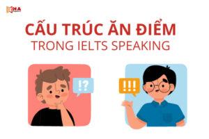 Cấu trúc ăn điểm trong IELTS Speaking cần biết