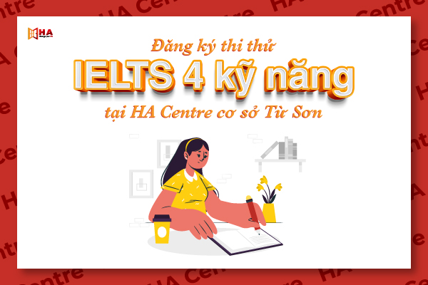 Thi thử IELTS điểm thật tại HA Centre Từ Sơn miễn phí